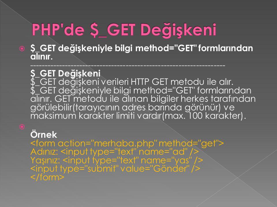  $_GET değişkeniyle bilgi method= GET formlarından alınır.