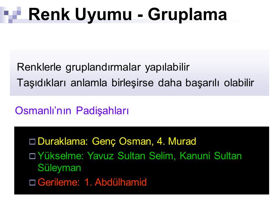 Renk Uyumu - Gruplama Renklerle gruplandırmalar yapılabilir Taşıdıkları anlamla birleşirse daha başarılı olabilir Osmanlı'nın Padişahları  Duraklama: