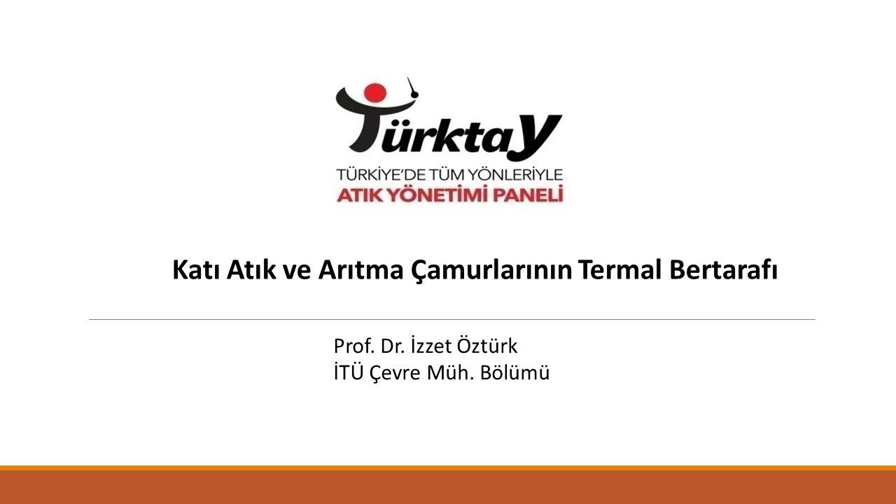 Katı Atık ve Arıtma Çamurlarının Termal Bertarafı Prof. Dr. İzzet Öztürk İTÜ Çevre Müh. Bölümü