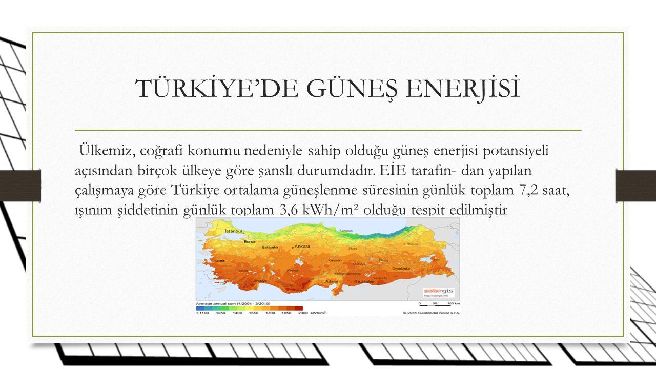 TÜRKİYE'DE GÜNEŞ ENERJİSİ Ülkemiz, coğrafi konumu nedeniyle sahip olduğu güneş enerjisi potansiyeli açısından birçok ülkeye göre şanslı durumdadır. Eİ