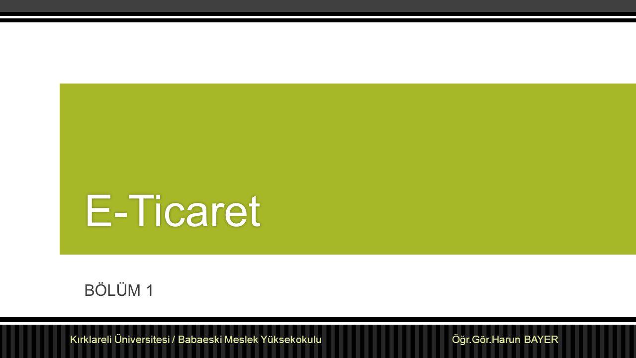 İÇERİK AKIŞ  Ticaret  İnternet  Ülkelerin İnternet Kullanımları  E-Ticaret  Küresel E-Ticaret  Türkiye' de E-Ticaret Kırklareli Üniversitesi / Babaeski Meslek Yüksekokulu Öğr.Gör.Harun BAYER