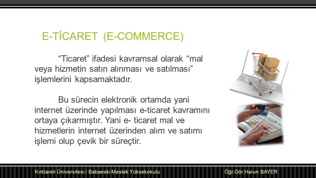 """E-TİCARET (E-COMMERCE) """"Ticaret"""" ifadesi kavramsal olarak """"mal veya hizmetin satın alınması ve satılması"""" işlemlerini kapsamaktadır. Bu sürecin elektr"""