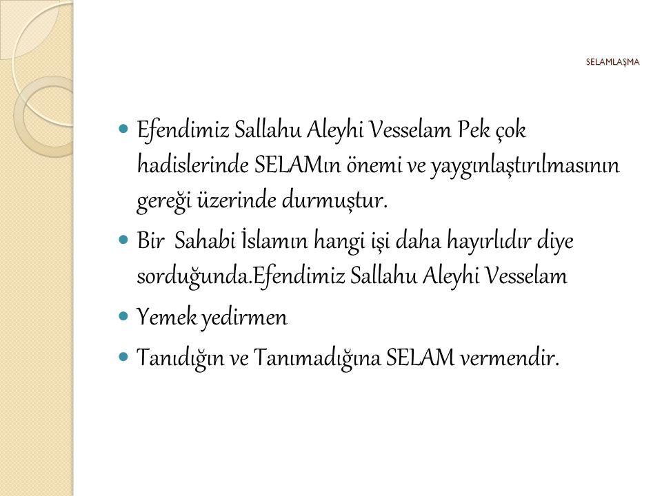 SELAMLAŞMA Efendimiz Sallahu Aleyhi Vesselam Pek çok hadislerinde SELAMın önemi ve yaygınlaştırılmasının gereği üzerinde durmuştur. Bir Sahabi İslamın