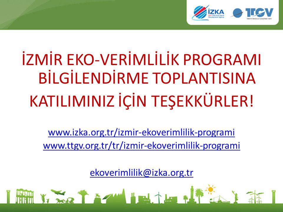 İZMİR EKO-VERİMLİLİK PROGRAMI BİLGİLENDİRME TOPLANTISINA KATILIMINIZ İÇİN TEŞEKKÜRLER! www.izka.org.tr/izmir-ekoverimlilik-programi www.ttgv.org.tr/tr