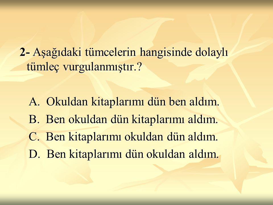 CEVAP:C Vurgulanması istenen öğe veya sözcük yüklemin önünde yer alır:Yukarıdaki tümceyi öğelerine ayırırsak: Vurgulanması istenen öğe veya sözcük yüklemin önünde yer alır:Yukarıdaki tümceyi öğelerine ayırırsak: Sınıfımı geçersem babam beni İzmir'e Sınıfımı geçersem babam beni İzmir'e Zarf tüm özne nesne D.