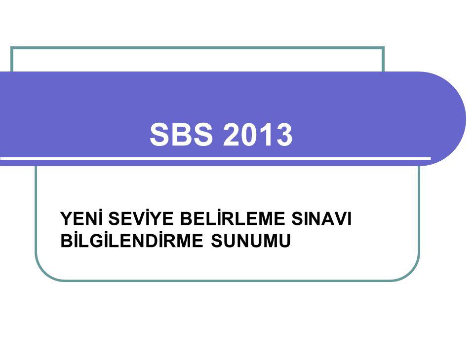 SBS 2013 YENİ SEVİYE BELİRLEME SINAVI BİLGİLENDİRME SUNUMU