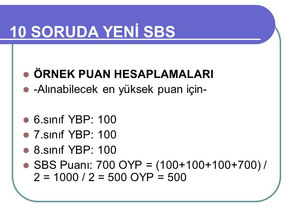 10 SORUDA YENİ SBS ÖRNEK PUAN HESAPLAMALARI -Alınabilecek en yüksek puan için- 6.sınıf YBP: 100 7.sınıf YBP: 100 8.sınıf YBP: 100 SBS Puanı: 700 OYP = (100+100+100+700) / 2 = 1000 / 2 = 500 OYP = 500