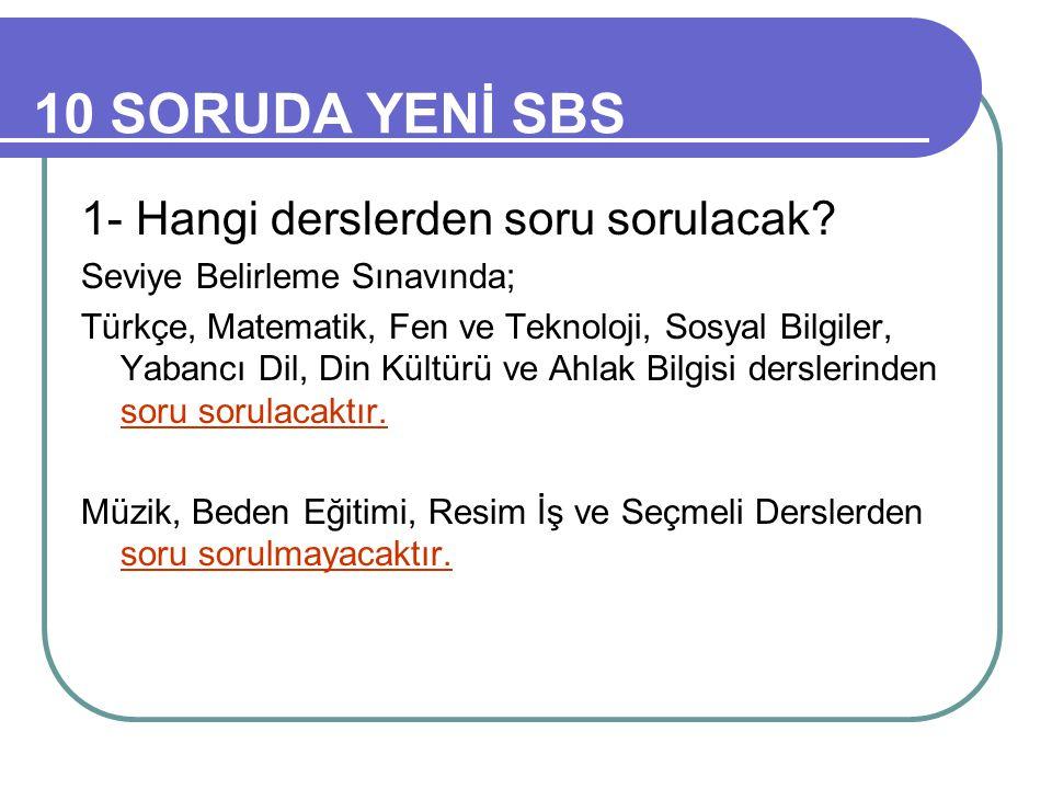 10 SORUDA YENİ SBS 1- Hangi derslerden soru sorulacak.