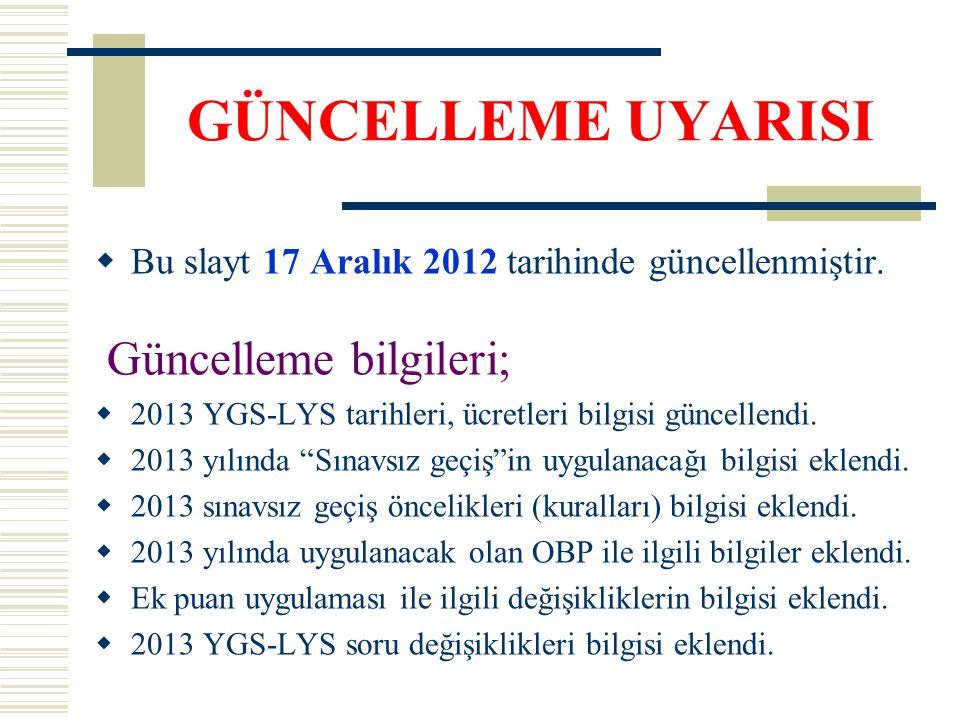 GÜNCELLEME UYARISI  Bu slayt 17 Aralık 2012 tarihinde güncellenmiştir. Güncelleme bilgileri;  2013 YGS-LYS tarihleri, ücretleri bilgisi güncellendi.