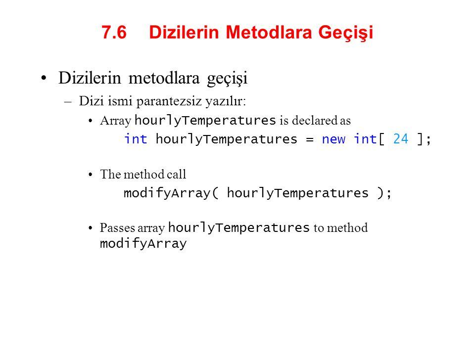 7.6 Dizilerin Metodlara Geçişi Dizilerin metodlara geçişi –Dizi ismi parantezsiz yazılır: Array hourlyTemperatures is declared as int hourlyTemperatur
