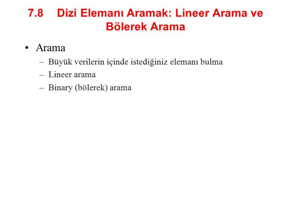7.8 Dizi Elemanı Aramak: Lineer Arama ve Bölerek Arama Arama –Büyük verilerin içinde istediğiniz elemanı bulma –Lineer arama –Binary (bölerek) arama