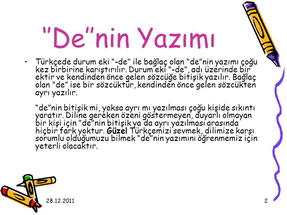 """28.12.20112 ''De''nin Yazımı Türkçede durum eki """"-de"""" ile bağlaç olan """"de""""nin yazımı çoğu kez birbirine karıştırılır. Durum eki """"-de"""", adı üzerinde bi"""