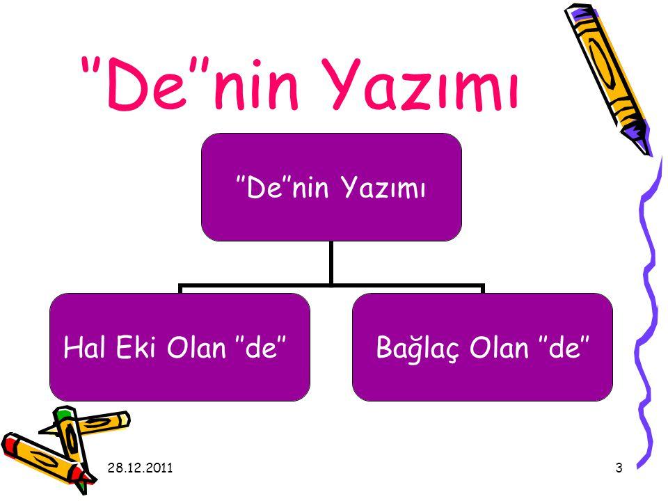 28.12.20113 ''De''nin Yazımı ''De''nin Yazımı Hal Eki Olan ''de'' Bağlaç Olan ''de''