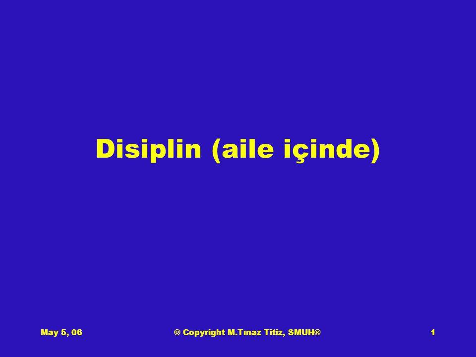 May 5, 06© Copyright M.Tınaz Titiz, SMUH®1 Disiplin (aile içinde)