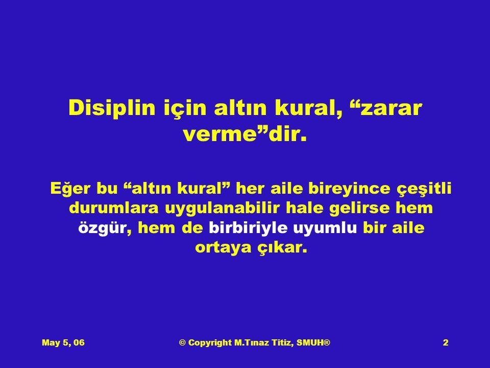 May 5, 06© Copyright M.Tınaz Titiz, SMUH®2 Disiplin için altın kural, zarar verme dir.