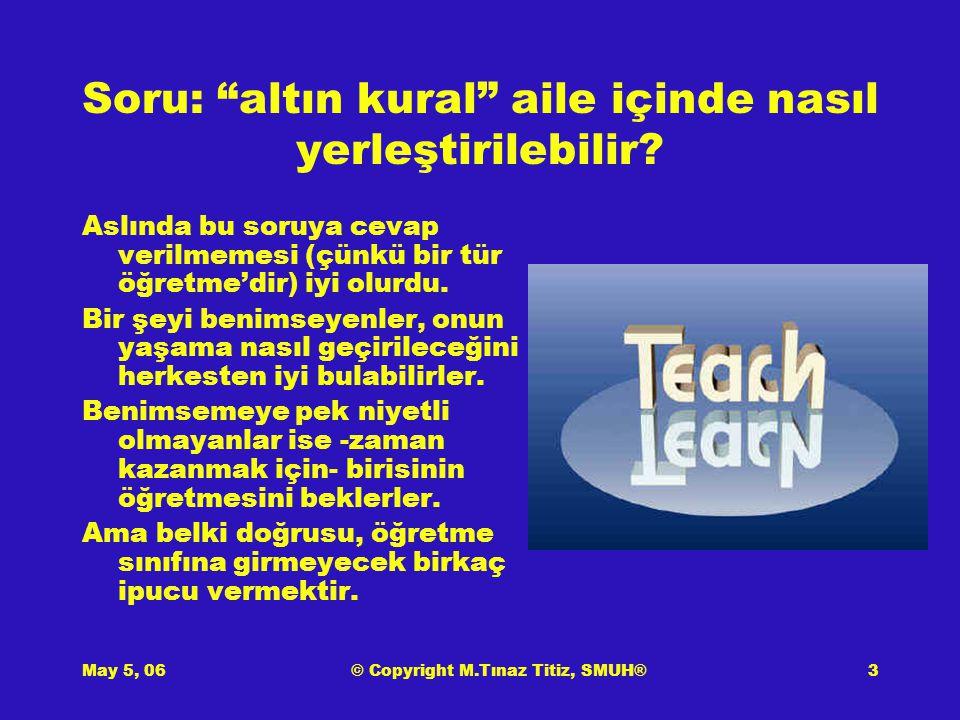 May 5, 06© Copyright M.Tınaz Titiz, SMUH®3 Soru: altın kural aile içinde nasıl yerleştirilebilir.