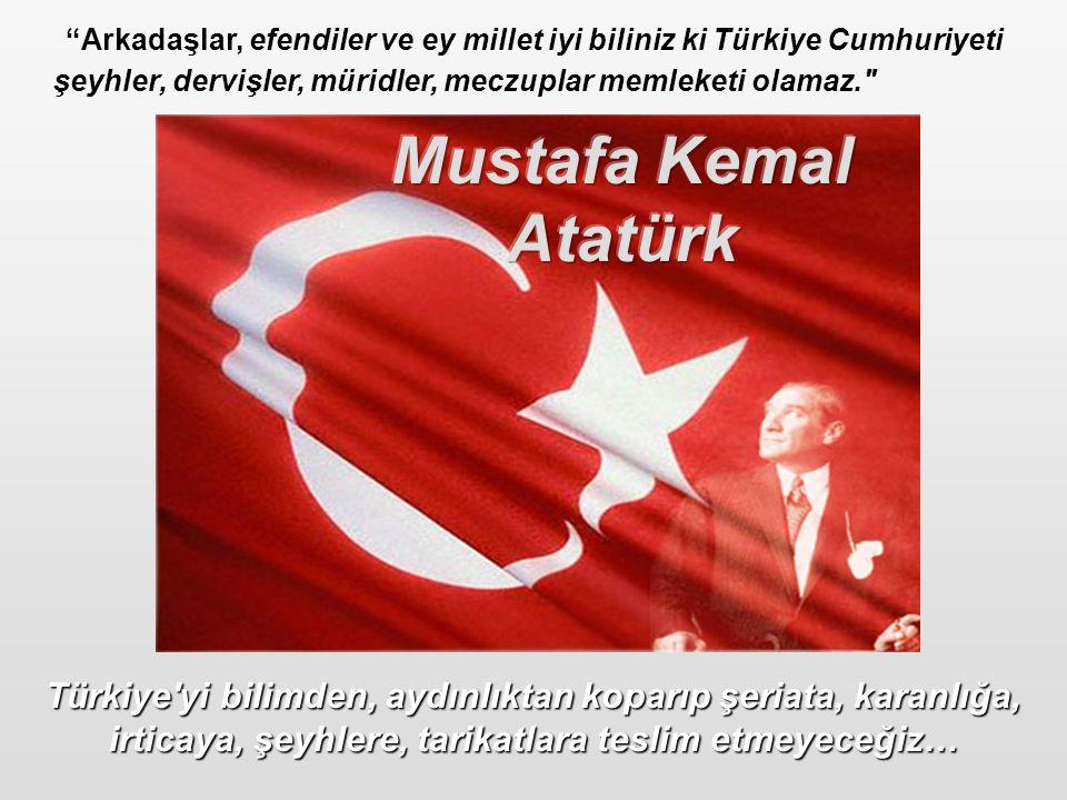 """Türkiye'yi bilimden, aydınlıktan koparıp şeriata, karanlığa, irticaya, şeyhlere, tarikatlara teslim etmeyeceğiz… """"Arkadaşlar, efendiler ve ey millet i"""