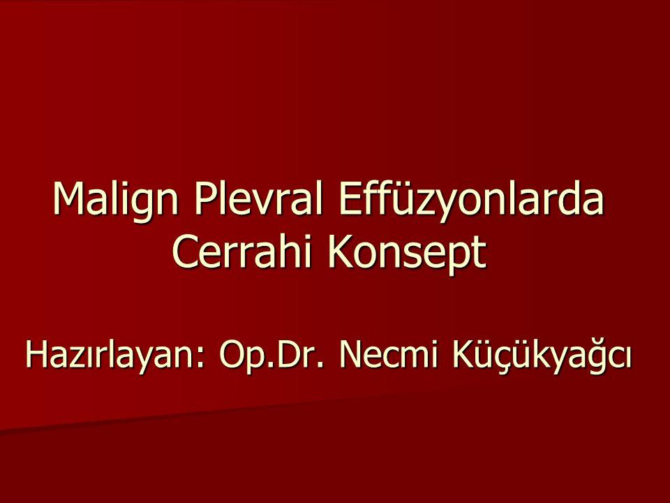 Malign Plevral Effüzyonlarda Cerrahi Konsept Hazırlayan: Op.Dr. Necmi Küçükyağcı