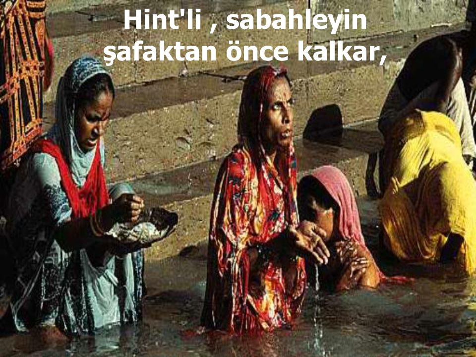 Ganj nehrinde belli zamanlarda yıkanmak ibadettir.