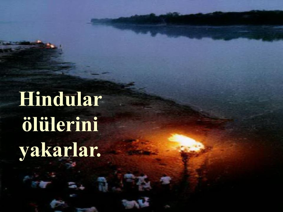 Olgunlaşan Hinduların ibadete ihtiyaçları kalmaz.