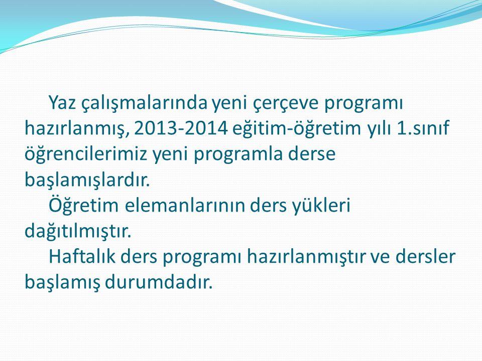 Yaz çalışmalarında yeni çerçeve programı hazırlanmış, 2013-2014 eğitim-öğretim yılı 1.sınıf öğrencilerimiz yeni programla derse başlamışlardır. Öğreti