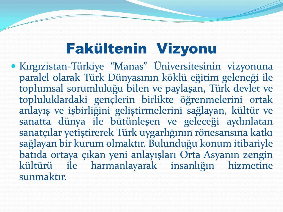 """Fakültenin Vizyonu Kırgızistan-Türkiye """"Manas"""" Üniversitesinin vizyonuna paralel olarak Türk Dünyasının köklü eğitim geleneği ile toplumsal sorumluluğ"""