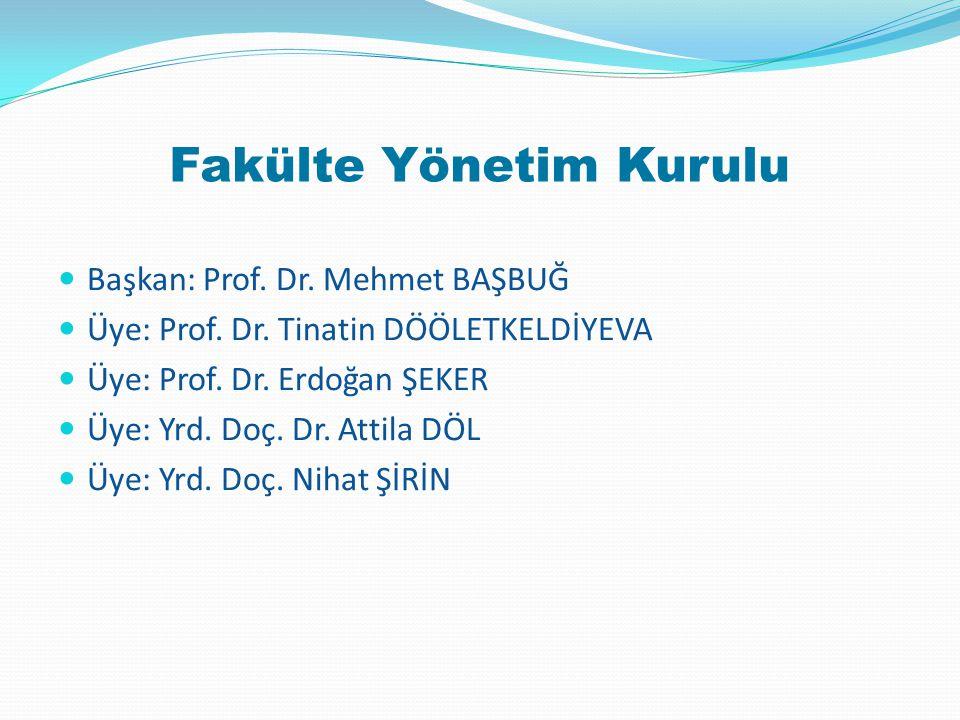 Fakülte Yönetim Kurulu Başkan: Prof. Dr. Mehmet BAŞBUĞ Üye: Prof. Dr. Tinatin DÖÖLETKELDİYEVA Üye: Prof. Dr. Erdoğan ŞEKER Üye: Yrd. Doç. Dr. Attila D