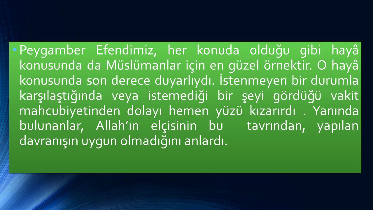 Peygamber Efendimiz, her konuda olduğu gibi hayâ konusunda da Müslümanlar için en güzel örnektir. O hayâ konusunda son derece duyarlıydı. İstenmeyen b
