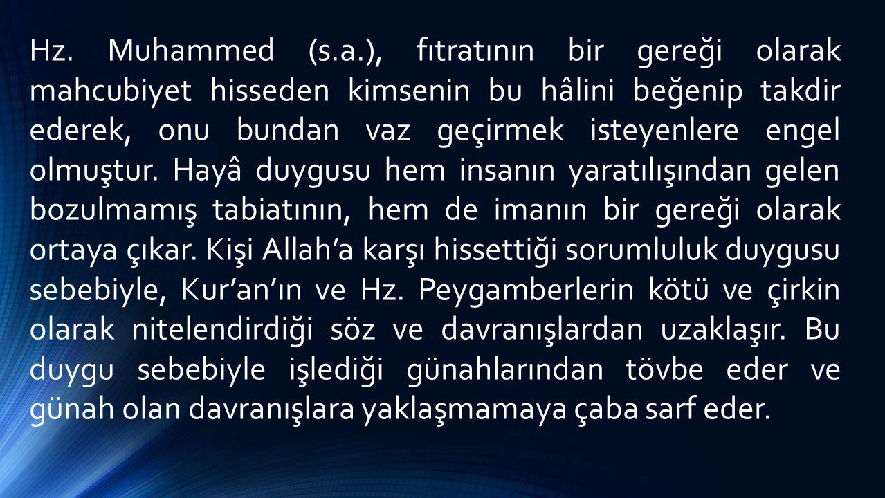 Hz. Muhammed (s.a.), fıtratının bir gereği olarak mahcubiyet hisseden kimsenin bu hâlini beğenip takdir ederek, onu bundan vaz geçirmek isteyenlere en