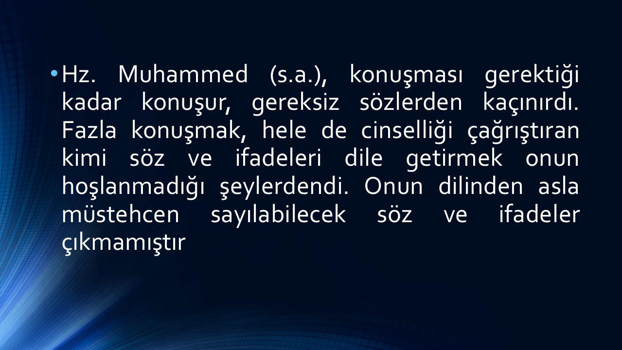 Hz. Muhammed (s.a.), konuşması gerektiği kadar konuşur, gereksiz sözlerden kaçınırdı. Fazla konuşmak, hele de cinselliği çağrıştıran kimi söz ve ifade
