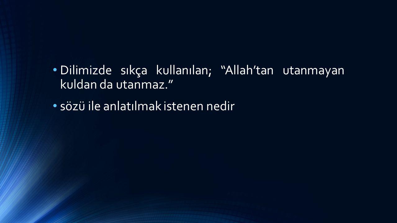 """Dilimizde sıkça kullanılan; """"Allah'tan utanmayan kuldan da utanmaz."""" sözü ile anlatılmak istenen nedir"""