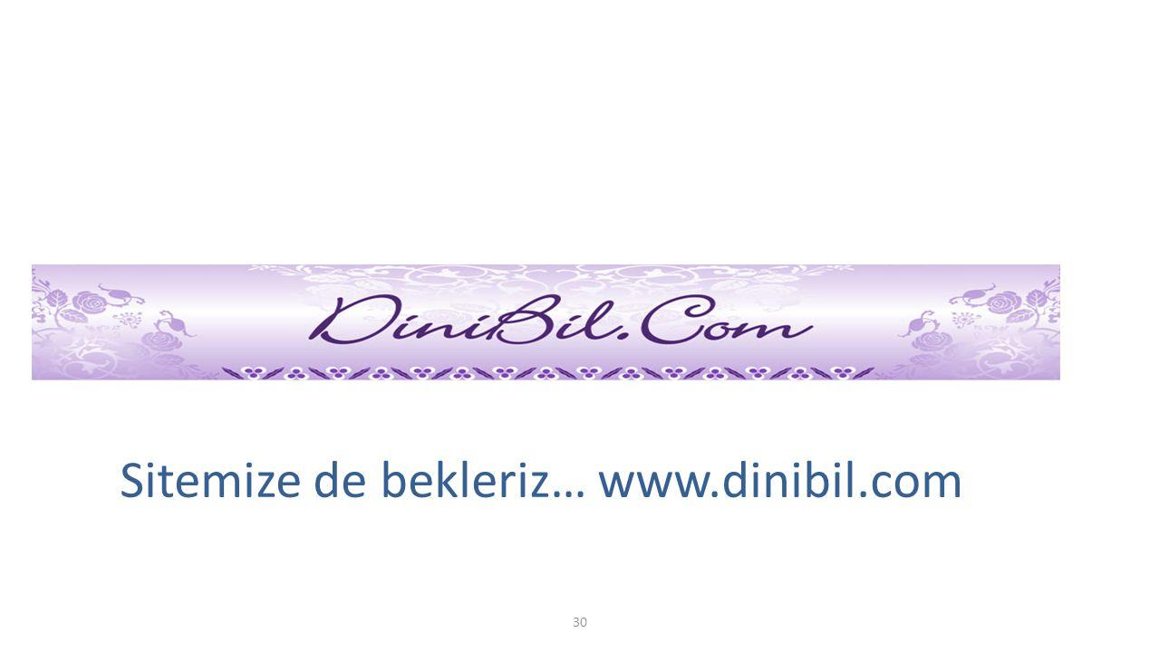 Sitemize de bekleriz… www.dinibil.com 30