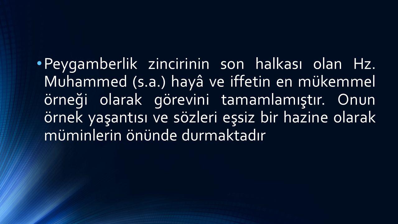 Peygamberlik zincirinin son halkası olan Hz. Muhammed (s.a.) hayâ ve iffetin en mükemmel örneği olarak görevini tamamlamıştır. Onun örnek yaşantısı ve