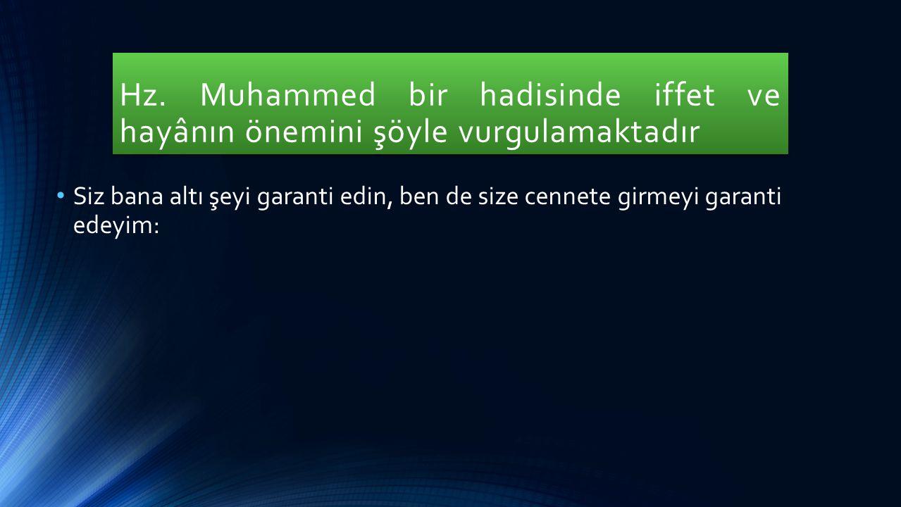 Hz. Muhammed bir hadisinde iffet ve hayânın önemini şöyle vurgulamaktadır Siz bana altı şeyi garanti edin, ben de size cennete girmeyi garanti edeyim:
