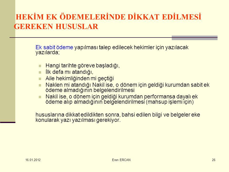 16.01.2012 Eren ERCAN26 HEKİM EK ÖDEMELERİNDE DİKKAT EDİLMESİ GEREKEN HUSUSLAR Ek sabit ödeme yapılması talep edilecek hekimler için yazılacak yazılar