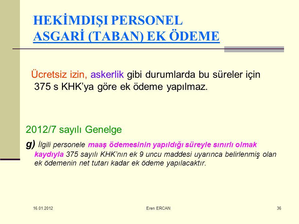 16.01.2012 Eren ERCAN36 HEKİMDIŞI PERSONEL ASGARİ (TABAN) EK ÖDEME Ücretsiz izin, askerlik gibi durumlarda bu süreler için 375 s KHK'ya göre ek ödeme