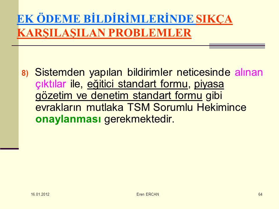 16.01.2012 Eren ERCAN64 EK ÖDEME BİLDİRİMLERİNDE SIKÇA KARŞILAŞILAN PROBLEMLER 8) Sistemden yapılan bildirimler neticesinde alınan çıktılar ile, eğiti