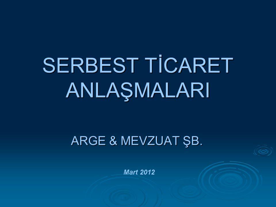 SERBEST TİCARET ANLAŞMALARI ARGE & MEVZUAT ŞB. Mart 2012