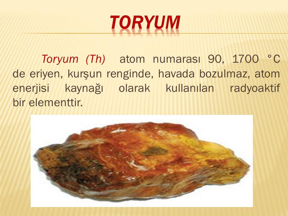 Toryum (Th) atom numarası 90, 1700 °C de eriyen, kurşun renginde, havada bozulmaz, atom enerjisi kaynağı olarak kullanılan radyoaktif bir elementtir.