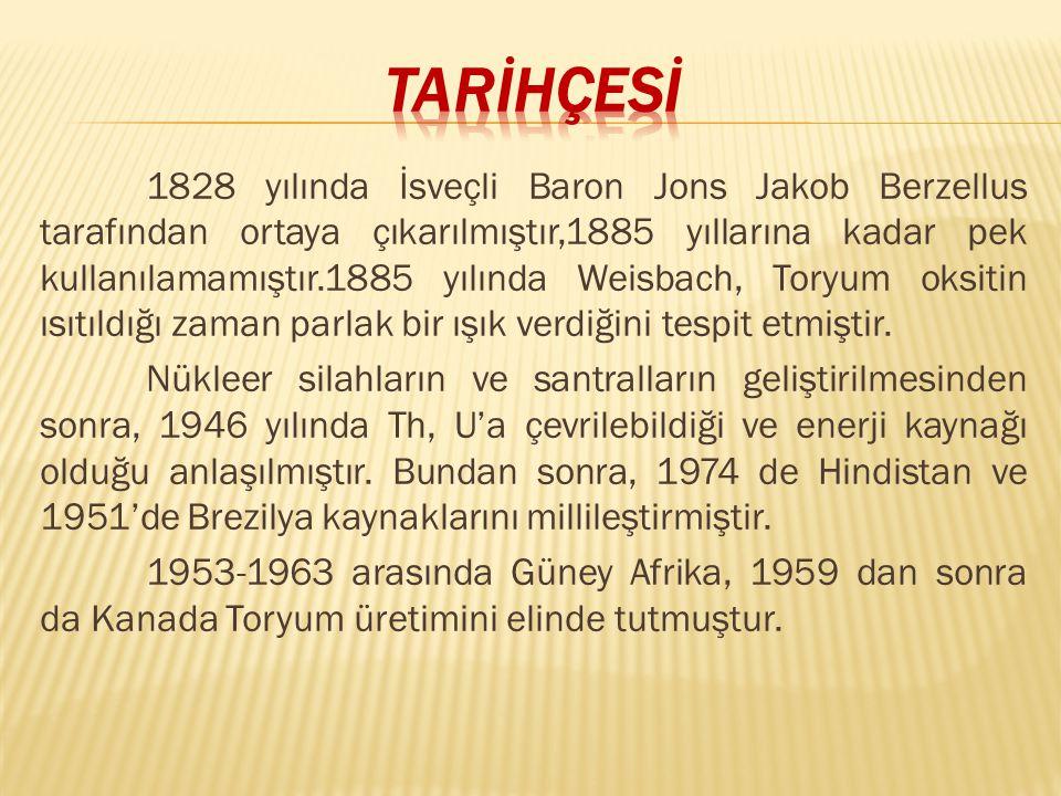 1828 yılında İsveçli Baron Jons Jakob Berzellus tarafından ortaya çıkarılmıştır,1885 yıllarına kadar pek kullanılamamıştır.1885 yılında Weisbach, Toryum oksitin ısıtıldığı zaman parlak bir ışık verdiğini tespit etmiştir.
