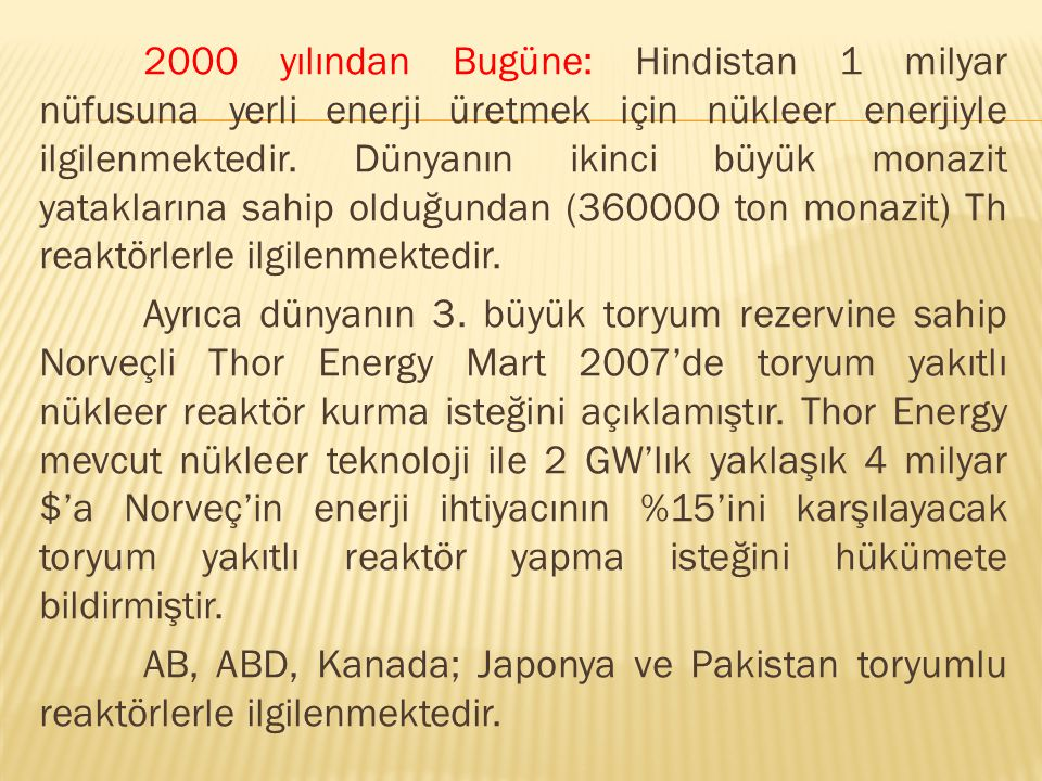 2000 yılından Bugüne: Hindistan 1 milyar nüfusuna yerli enerji üretmek için nükleer enerjiyle ilgilenmektedir.