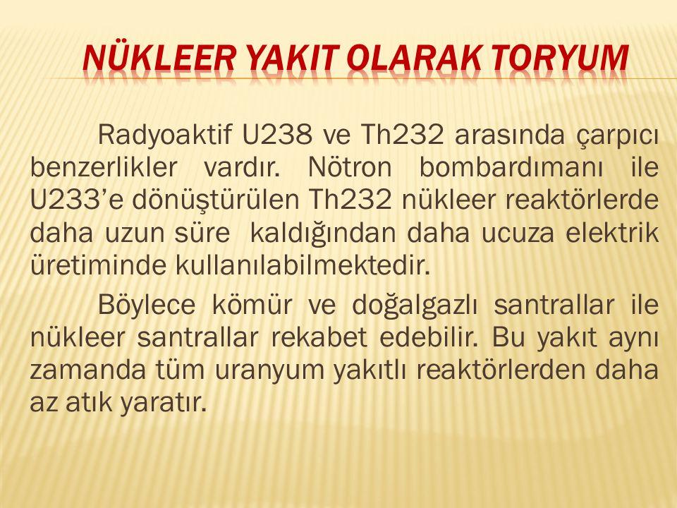 Radyoaktif U238 ve Th232 arasında çarpıcı benzerlikler vardır.