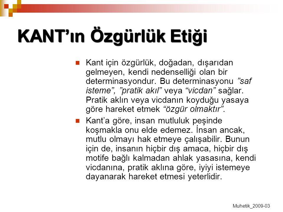 """KANT'ın Özgürlük Etiği Kant için özgürlük, doğadan, dışarıdan gelmeyen, kendi nedenselliği olan bir determinasyondur. Bu determinasyonu """"saf isteme"""","""