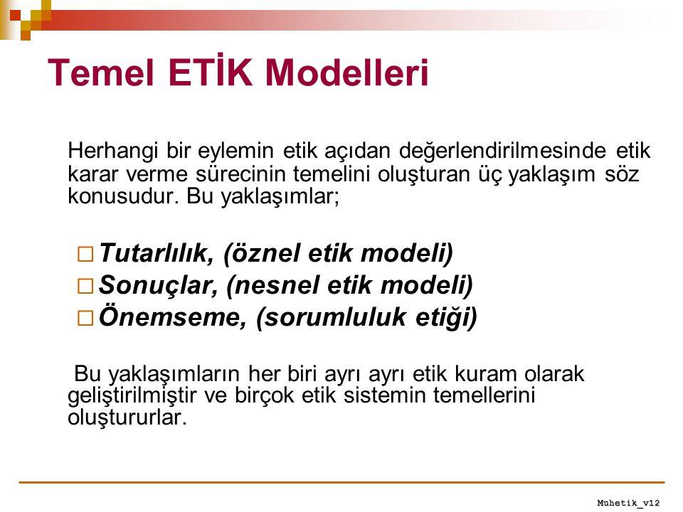 Muhetik_v12 Temel ETİK Modelleri Herhangi bir eylemin etik açıdan değerlendirilmesinde etik karar verme sürecinin temelini oluşturan üç yaklaşım söz k