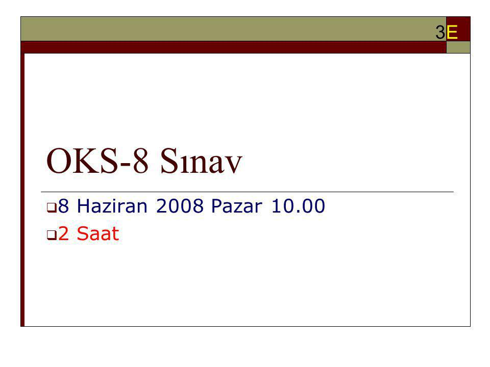 OKS-8 Sınav  8 Haziran 2008 Pazar 10.00  2 Saat 3E3E