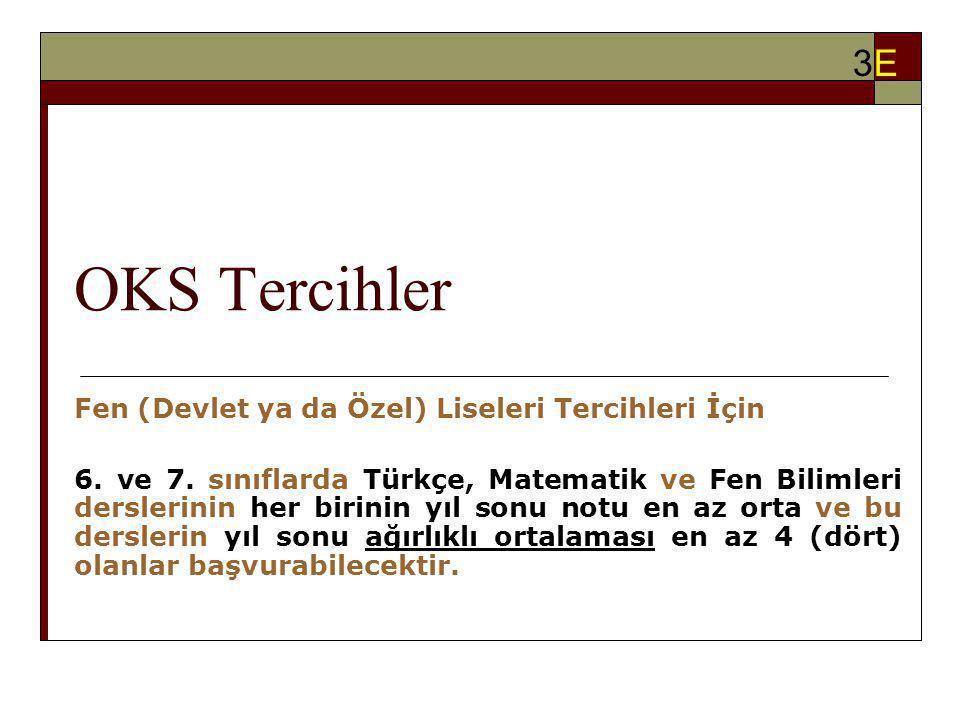 OKS Tercihler Fen (Devlet ya da Özel) Liseleri Tercihleri İçin 6. ve 7. sınıflarda Türkçe, Matematik ve Fen Bilimleri derslerinin her birinin yıl sonu