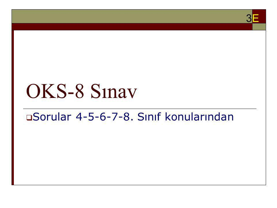 OKS-8 Sınav  Sorular 4-5-6-7-8. Sınıf konularından 3E3E