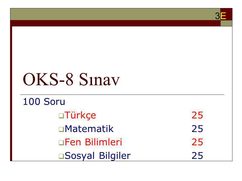 OKS-8 Sınav 100 Soru  Türkçe 25  Matematik25  Fen Bilimleri25  Sosyal Bilgiler25 3E3E