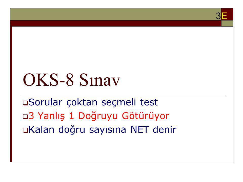 OKS-8 Sınav  Sorular çoktan seçmeli test  3 Yanlış 1 Doğruyu Götürüyor  Kalan doğru sayısına NET denir 3E3E