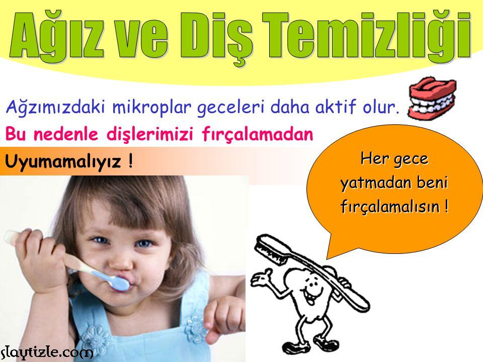 Ağız temizliği, diş temizliği ile olur. Günde en az iki defa dişlerimizi fırçalamalıyız.